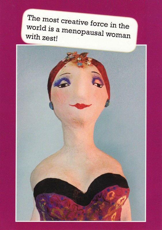 Card with picture of woman saying The most creative force in the world is a menopausal woman with zest!