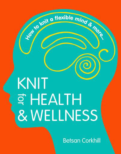 Book cover of Knit for Health and Wellness by Betsan Corkhill